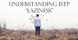 ISTP Laziness
